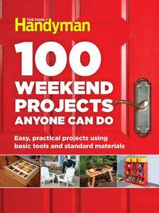 100 Weekend Projects Anyone Can Do: Easy, practical projects using basic tools and standard materials (repost)
