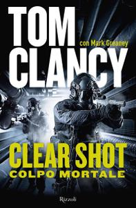 Tom Clancy, Mark Greaney - Clear shot. Colpo mortale (Repost)