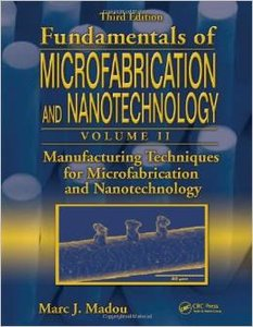 Fundamentals of Microfabrication and Nanotechnology, Third Edition, Volume Two: Manufacturing Techniques (repost)