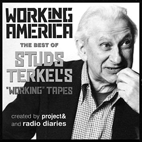 Working in America: The Best of Studs Terkel's Working Tapes [Audiobook]