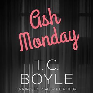 «Ash Monday» by T.C. Boyle