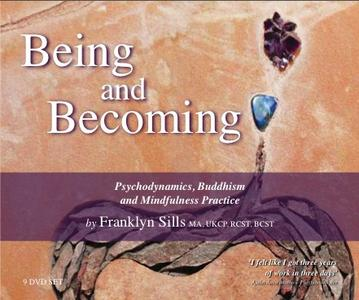 Being and Becoming - Psychodynamics, Buddhism and Mindfulness Practice by Franklyn Sills