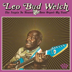 Leo Bud Welch - The Angels In Heaven Done Signed My Name (2019)