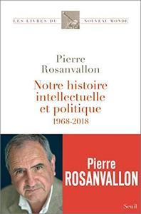 Notre histoire intellectuelle et politique - 1968-2018