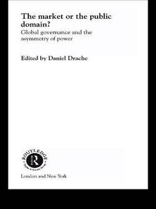 The Market or the Public Domain: Global Governance and the Asymmetry of Power (Innis Centenary Series)