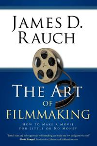 The Art of Filmmaking: How to Make a Movie For Little or No Money