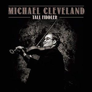 Michael Cleveland - Tall Fiddler (2019)