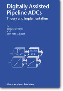 Boris Murmann, Bernhard E. Boser, «Digitally Assisted Pipeline ADCs : Theory and Implementation»