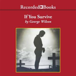 If You Survive: From Normandy to the Battle of the Bulge to the End of World War II [Audiobook]