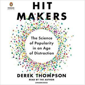 Hit Makers: The Science of Popularity in an Age of Distraction [Audiobook]