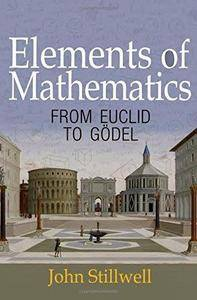 Elements of Mathematics: From Euclid to Gödel (Repost)