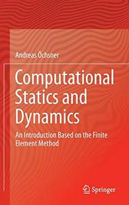 Computational Statics and Dynamics: An Introduction Based on the Finite Element Method [Repost]
