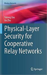 Physical-Layer Security for Cooperative Relay Networks (Wireless Networks) [Repost]