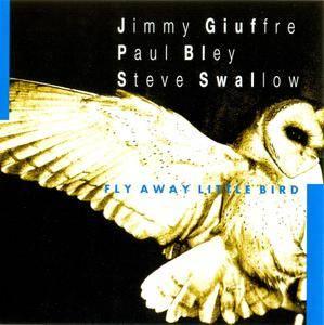 Jimmy Giuffre, Paul Bley, Steve Swallow - Fly Away Little Bird (1992) Reissue 2002 [Re-Up]