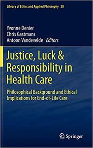 Justice, Luck & Responsibility in Health Care: Philosophical Background and Ethical Implications for End-of-Life Care