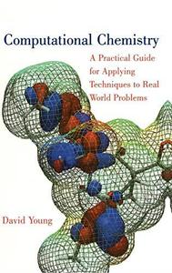 Computational chemistry : a practical guide for applying techniques to real world problems