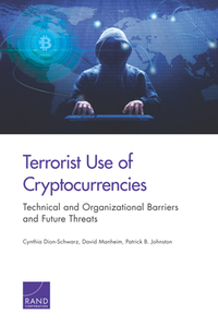 Terrorist Use of Cryptocurrencies : Technical and Organizational Barriers and Future Threats