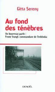 "Gitta Sereny, ""Au fond des ténèbres: Un bourreau parle : Franz Stangl, commandant de Treblinka"""