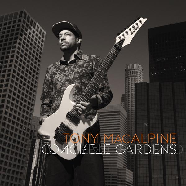 Tony MacAlpine - Concrete Gardens (2015)