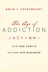 The Age of Addiction How Bad Habits Became Big Business