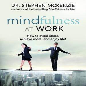 «Mindfulness at Work» by Stephen McKenzie