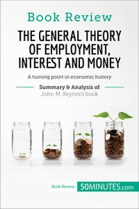 «Book Review: The General Theory of Employment, Interest and Money by John M. Keynes» by 50MINUTES.COM