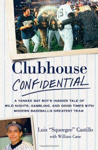 Clubhouse Confidential: A Yankee Bat Boy's Insider Tale of Wild Nights, Gambling, and Good Times with Modern Baseball's Grea