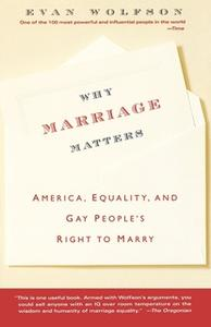 «Why Marriage Matters: America, Equality, and Gay People's Right to Marry» by Evan Wolfson