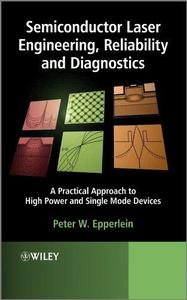 Semiconductor Laser Engineering, Reliability and Diagnostics: A Practical Approach to High Power and Single Mode Devices (Repos
