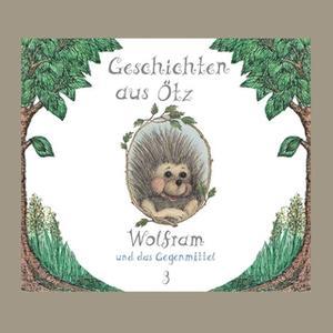 «Geschichten aus Ötz - Folge 3: Wolfram und das Gegenmittel» by Lisa Schamberger