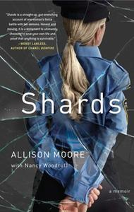 «Shards: A Young Vice Cop Investigates Her Darkest Case of Meth Addiction – Her Own» by Allison Moore