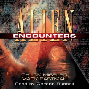 «Alien Encounters - The Secret Behind the UFO Phenomenon» by Chuck Missler,Mark Eastman