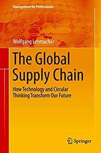 The Global Supply Chain: How Technology and Circular Thinking Transform Our Future (Management for Professionals) 1st (Repost)