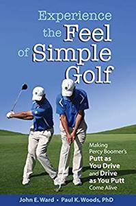 Experience the Feel of Simple Golf: Making Percy Boomer's Putt as You Drive/Drive as You Putt Come Alive