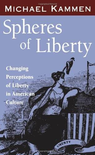 Spheres of Liberty: Changing Perceptions of Liberty in American Culture (Banner Books Series)