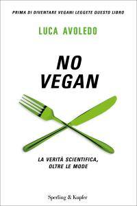 Luca Avoledo - No Vegan. La verità scientifica, oltre le mode (Repost)