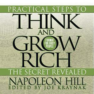 Practical Steps to Think and Grow Rich - The Secret Revealed: Format for Busy People [Audiobook]