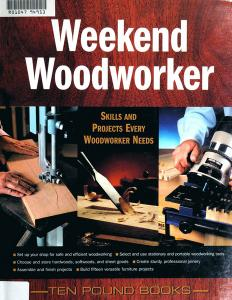 Weekend Woodworker: Skills and Projects Every Woodworker Needs