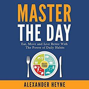 Master the Day: Eat, Move and Live Better With the Power of Daily Habits [Audiobook]