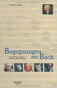 Begegnungen mit Bach: Eine Anthologie zugunsten der Berliner Bach-Autographe