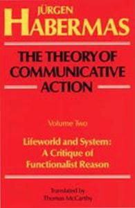 The Theory of Communicative Action: Lifeworld and system: a critique of functionalist reason