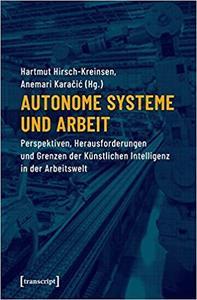 Autonome Systeme und Arbeit by Hirsch-Kreinsen, Hartmut; Karacic, Anemari