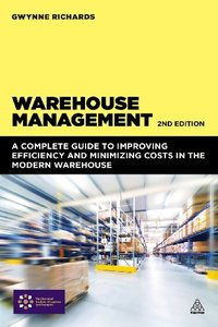 Warehouse Management: A Complete Guide to Improving Efficiency and Minimizing Costs in the Modern Warehouse, Second Edition