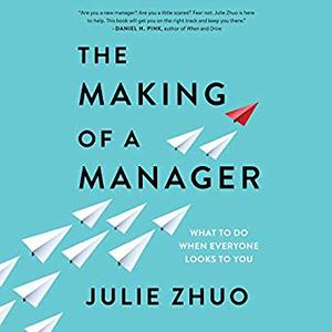 The Making of a Manager: What to Do When Everyone Looks to You [Audiobook]
