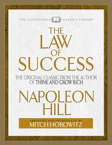«The Law of Success (Condensed Classics): The Original Classic from the Author of THINK AND GROW RICH» by Napoleon Hill,