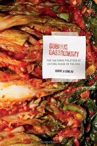 Dubious Gastronomy: The Cultural Politics of Eating Asian in the USA