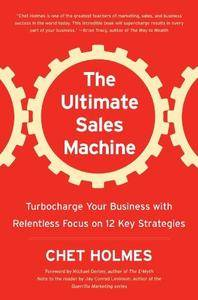 The Ultimate Sales Machine: Turbocharge Your Business with Relentless Focus on 12 Key Strategies (Repost)