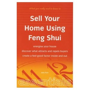 Sell Your Home Using Feng Shui: Energise Your House - Discover What Attracts and Repels Buyers - Create a Feel-Good (repost)