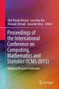Proceedings of the International Conference on Computing, Mathematics and Statistics (iCMS 2015)
