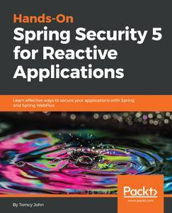 Hands-On Spring Security 5 for Reactive Applications: Learn effective ways to secure your applications with Spring and Spring..